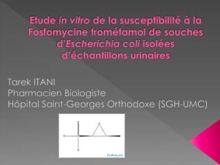 Etude in vitro de la susceptibilit    la Fosfomycine trom tamol de souches d Escherichia coli isol es d  chantillons uri