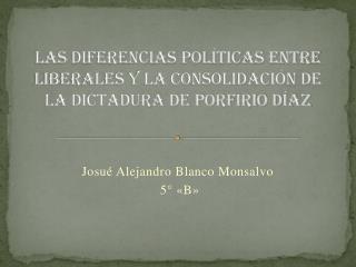 Las diferencias pol ticas entre liberales y la consolidaci n de la dictadura de Porfirio D az
