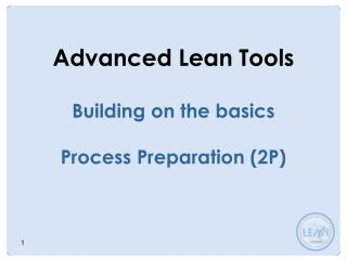 Advanced Lean Tools  Building on the basics  Process Preparation 2P