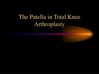 The Patella in Total Knee Arthroplasty