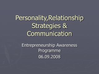 Personality,Relationship Strategies  Communication