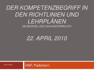 Der Kompetenzbegriff in den Richtlinien und Lehrpl nen am Beispiel des Sachunterrichts  22. April 2010