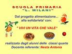 Dal progetto alimentazione... alla solidarieta con:   VIVI UN VITA CHE VALE     realizzato dagli alunni delle  classi qu