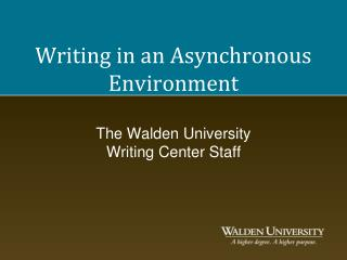 Writing in an Asynchronous Environment    The Walden University Writing Center Staff
