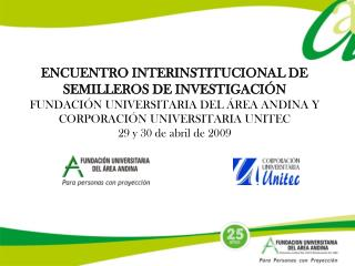 ENCUENTRO INTERINSTITUCIONAL DE SEMILLEROS DE INVESTIGACI N                FUNDACI N UNIVERSITARIA DEL  REA ANDINA Y COR