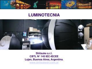 LUMINOTECNIA        Shitsuke s.r.l. CBTL N  145 IEC-IECEE Lujan, Buenos Aires, Argentina. shitsukesrl.ar