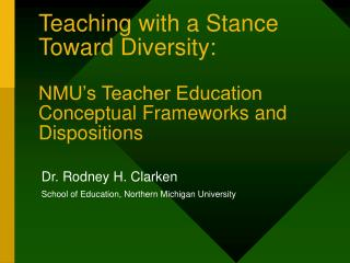 Teaching with a Stance Toward Diversity:   NMU s Teacher Education Conceptual Frameworks and Dispositions