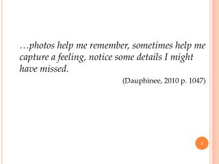 photos help me remember, sometimes help me capture a feeling, notice some details I might have missed.  Dauphinee, 2010