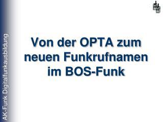 Von der OPTA zum neuen Funkrufnamen im BOS-Funk