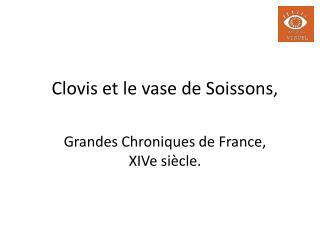 Clovis et le vase de Soissons,   Grandes Chroniques de France, XIVe si cle.