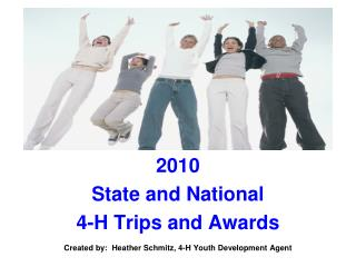 2010 State and National  4-H Trips and Awards  Created by:  Heather Schmitz, 4-H Youth Development Agent