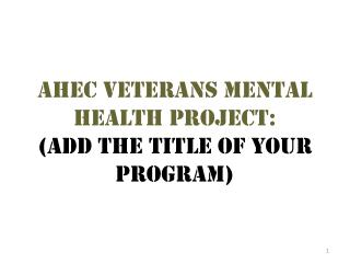 Ahec veterans mental health project:  add the title of your program