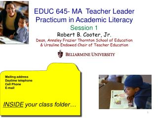 EDUC 645- MA  Teacher Leader Practicum in Academic Literacy Session 1 Robert B. Cooter, Jr. Dean, Annsley Frazier Thornt