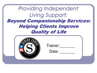 Providing Independent  Living Support: Beyond Companionship Services: Helping Clients Improve  Quality of Life