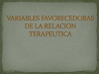 VARIABLES FAVORECEDORAS DE LA RELACION TERAPEUTICA