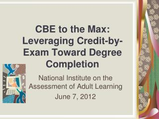 CBE to the Max: Leveraging Credit-by-Exam Toward Degree Completion