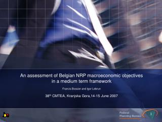 An assessment of Belgian NRP macroeconomic objectives  in a medium term framework  Francis Bossier and Igor Lebrun  38th