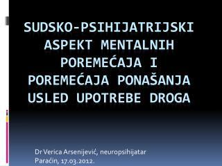 Sudsko-psihijatrijski aspekt mentalnih poremecaja i poremecaja pona anja usled upotrebe droga
