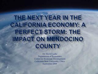 The Next Year in the California Economy: a Perfect Storm: The Impact on Mendocino County