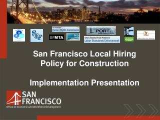 San Francisco Local Hiring  Policy for Construction  Implementation Presentation