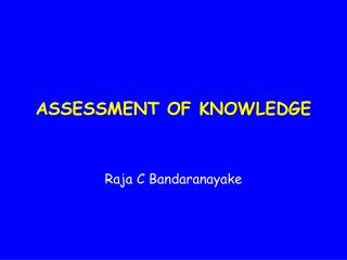 ASSESSMENT OF KNOWLEDGE