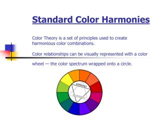 Standard Color Harmonies  Color Theory is a set of principles used to create  harmonious color combinations.   Color rel