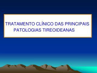 TRATAMENTO CL NICO DAS PRINCIPAIS             PATOLOGIAS TIREOIDEANAS