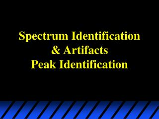 Spectrum Identification  Artifacts Peak Identification