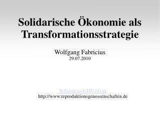 Solidarische  konomie als Transformationsstrategie  Wolfgang Fabricius 29.07.2010           W.FabriciusISP-eG.de      re