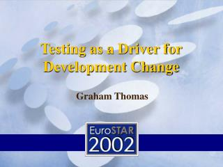 Testing as a Driver for Development Change