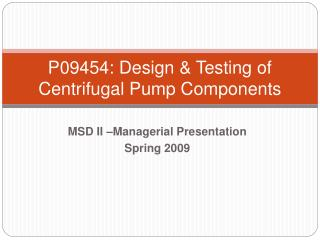 P09454: Design  Testing of Centrifugal Pump Components