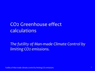 CO2 Greenhouse effect calculations  The futility of Man-made Climate Control by limiting CO2 emissions.