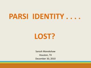 PARSI  IDENTITY . . . .     LOST