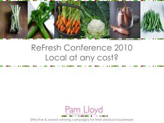 ReFresh Conference 2010 Local at any cost