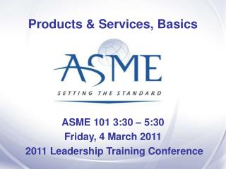 ASME 101 3:30   5:30 Friday, 4 March 2011  2011 Leadership Training Conference