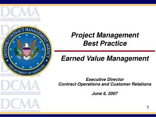 Project Management        Best Practice  Earned Value Management    Executive Director Contract Operations and Customer