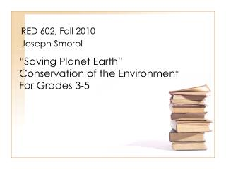 Saving Planet Earth  Conservation of the Environment  For Grades 3-5