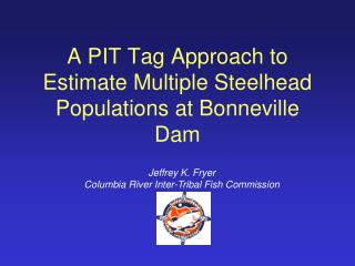 A PIT Tag Approach to Estimate Multiple Steelhead Populations at Bonneville Dam