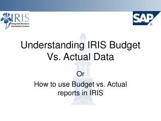 Understanding IRIS Budget Vs. Actual Data