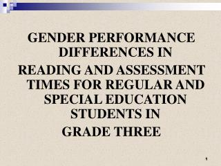 GENDER PERFORMANCE DIFFERENCES IN  READING AND ASSESSMENT TIMES FOR REGULAR AND SPECIAL EDUCATION STUDENTS IN  GRADE THR
