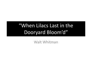 When Lilacs Last in the Dooryard Bloom d