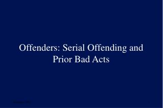 Offenders: Serial Offending and  Prior Bad Acts