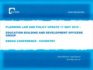PLANNING LAW AND POLICY UPDATE 11 MAY 2012     EDUCATION BUILDING AND DEVELOPMENT OFFICERS GROUP  EBDOG CONFERENCE - COV