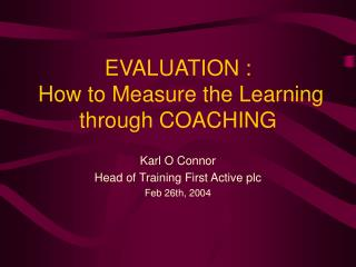 EVALUATION :  How to Measure the Learning through COACHING