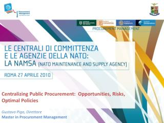 Centralizing Public Procurement:  Opportunities, Risks, Optimal Policies  Gustavo Piga, Direttore  Master in Procurement