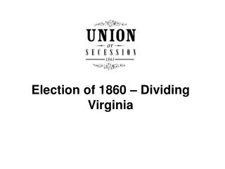 Election of 1860   Dividing Virginia