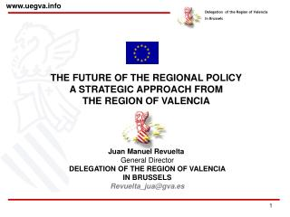THE FUTURE OF THE REGIONAL POLICY  A STRATEGIC APPROACH FROM  THE REGION OF VALENCIA