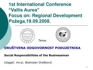 1st International Conference  Vallis Aurea  Focus on: Regional Development  Po ega,19.09.2008.
