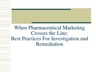 When Pharmaceutical Marketing Crosses the Line: Best Practices For Investigation and Remediation