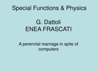 Special Functions  Physics  G. Dattoli ENEA FRASCATI